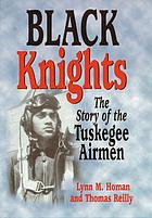 Black Knights : the story of the Tuskegee airmen