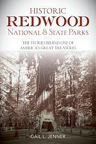 Historic Redwood National and State Parks : the stories behind one of America's great treasures