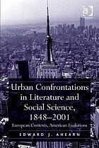 Urban confrontations in literature and social science, 1848-2001 : European contexts, American evolutions