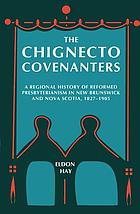 The Chignecto Covenanters : a regional history of reformed Presbyterianism in New Brunswick and Nova Scotia, 1827-1905