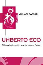 Umberto Eco : philosophy, semiotics, and the work of fiction
