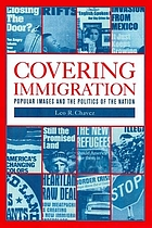 Covering immigration : popular images and the politics of the nation