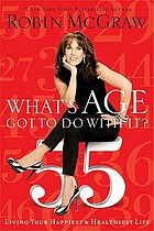 What's age got to do with it? : living your healthiest and happiest life