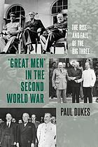 Great men in the Second World War : the rise and fall of the big three