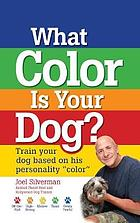 What color is your dog? : train your dog based on his personality