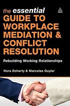 The essential guide to workplace mediation & conflict resolution : rebuilding working relationships