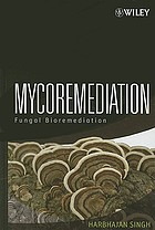 Mycoremediation : fungal bioremediation