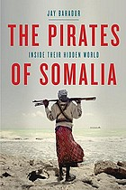 The pirates of Somalia : inside their hidden world
