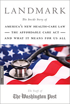 Landmark : the inside story of America's new health care law and what it means for us all