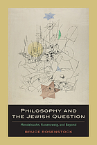 Philosophy and the Jewish question : Mendelssohn, Rosenzweig, and beyond