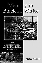 Memory in black and white : race, commemoration, and the post-bellum landscape