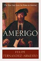 Amerigo : the man who gave his name to America