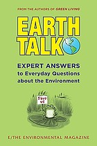 Earthtalk : expert answers to everyday questions about the environment : selections from E - the environmental magazine's nationally syndicated column.