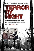 Terror by night : the true story of the brutal Texas murder that destroyed a family, restored one man's faith, and shocked a nation