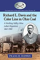 Richard L. Davis and the color line in Ohio coal : a Hocking Valley Mine labor organizer, 1862-1900