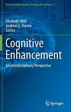 Cognitive Enhancement : an Interdisciplinary Perspective
