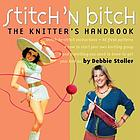 Stich 'n bitch handbook : instructions, patterns, and advice for a new generation of knitters