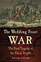 The wedding feast war : the final tragedy of the Xhosa people