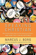 Speaking Christian : why Christian words have lost their meaning and power-- and how they can be restored