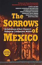 The sorrows of Mexico : an indictment of their country's failings by seven exceptional writers
