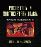 Prehistory in northeastern Arabia : the problem of interregional interaction