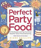 Perfect party food : all the recipes and tips you'll ever need for stress-free entertaining from the diva of do-ahead