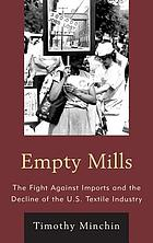 Empty mills : the fight against imports and the decline of the U.S. textile industry