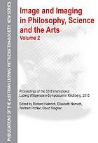 Image and imaging in philosophy, science and the arts : proceedings of the 33rd International Ludwig Wittgenstein-Symposium in Kirchberg, 2010