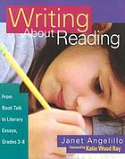 Writing about reading : from book talk to literary essays, grades 3-8