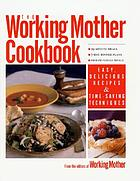 The Working mother cookbook : fast, easy recipes from Working mother magazine