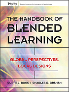 The handbook of blended learning : global perspectives, local designs
