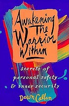 Awakening the warrior within : secrets of personal safety and inner security