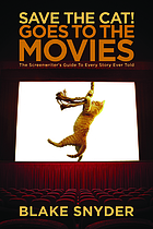 Save the cat! goes to the movies : the screenwriter's guide to every story ever told