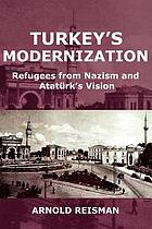 Turkey's modernization : refugees from Nazism and Ataturk's vision