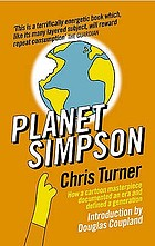 Planet Simpson : [how a cartoon masterpiece documented an era and defined a generation]