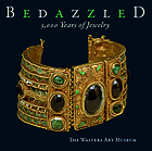 Bedazzled, 5,000 years of jewelry : the Walters Art Museum