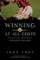 Winning at all costs : a scandalous history of Italian soccer