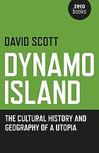 Dynamo island : the cultural history and geography of a utopia