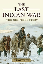 Last indian war : the nez perce story.