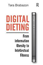 Digital dieting : from information obesity to intellectual fitness