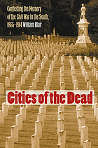 Cities of the dead : contesting the memory of the Civil War in the South, 1865-1914