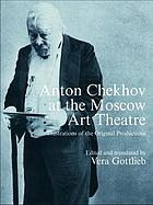 Anton Chekhov at the Moscow Art Theatre : archive illustrations of the original productions