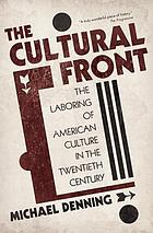 The cultural front : the laboring of American culture in the twentieth century.