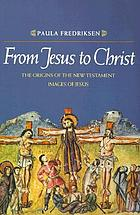From Jesus to Christ : the origins of the New Testament images of Jesus