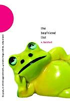 The boyfriend list : (15 guys, 11 shrink appointments, 4 ceramic frogs, and me, Ruby Oliver)