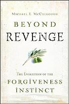 Beyond revenge : the evolution of the forgiveness instinct