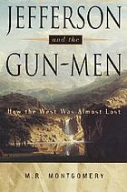 Jefferson and the gun-men : how the West was almost lost