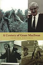 A century of Grant MacEwan : selected writings