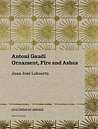 Antoni Gaudí : ornament, fire and ashes
