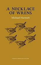 A necklace of wrens : selected poems in Irish with English translations by the author